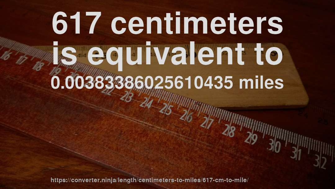 617 centimeters is equivalent to 0.00383386025610435 miles