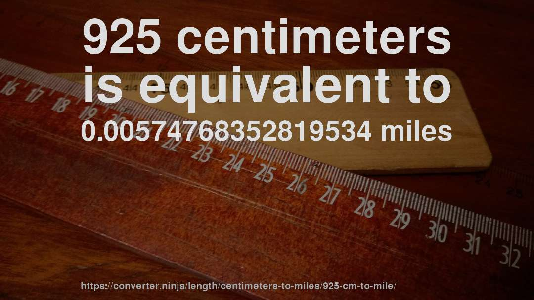 925 centimeters is equivalent to 0.00574768352819534 miles