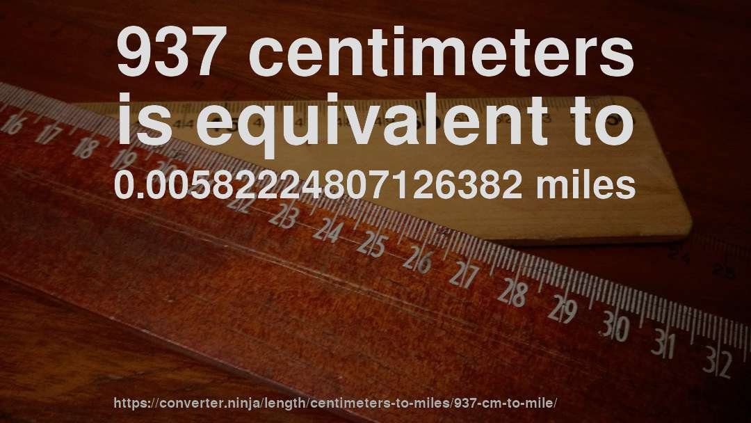 937 centimeters is equivalent to 0.00582224807126382 miles