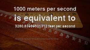 = 1000 meters / second