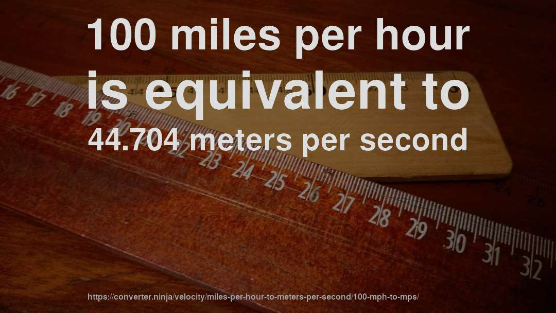 100 Miles Per Hour Is Equivalent To 44 704 Meters Second