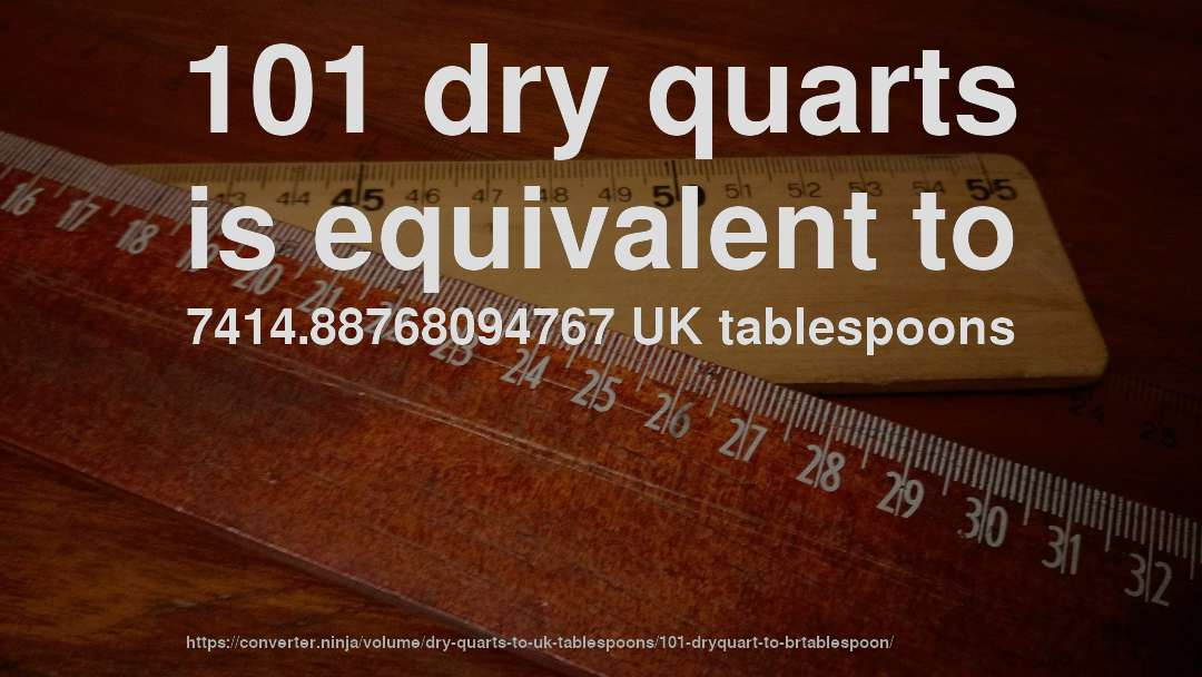 101 dry quarts is equivalent to 7414.88768094767 UK tablespoons