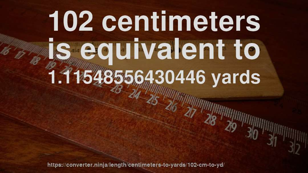 102 Centimeters Is Equivalent To 1 11548556430446 Yards