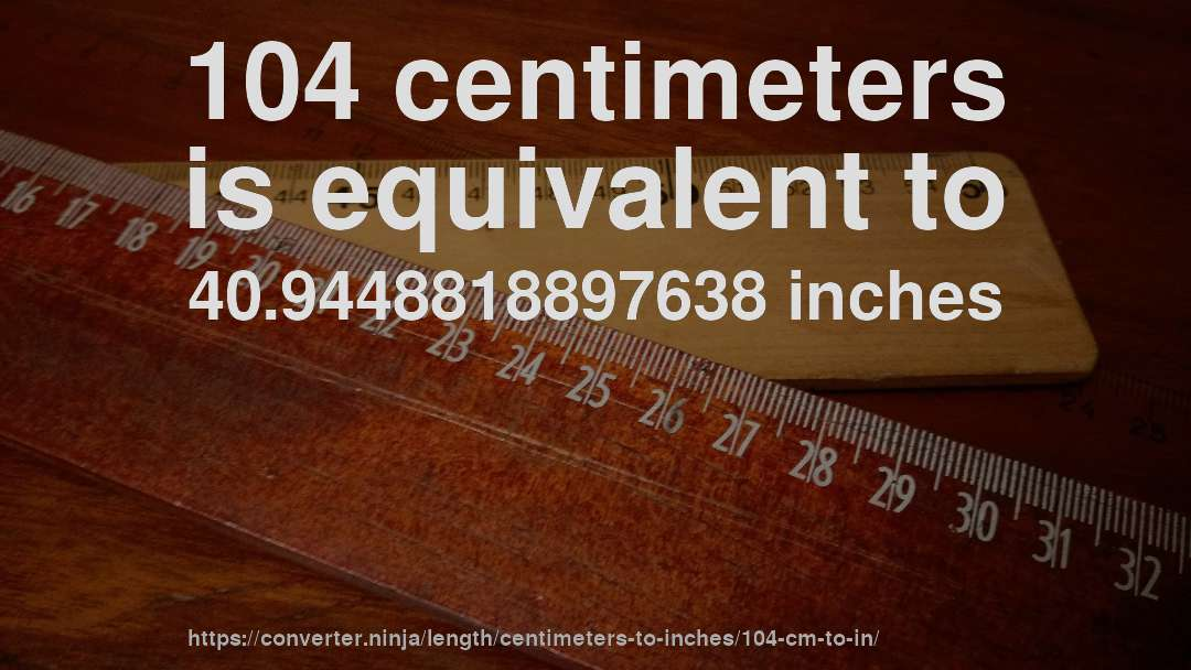 104 Cm To In How Long Is 104 Centimeters In Inches Convert You also can convert 104 centimeter to other length units. units converter ninja