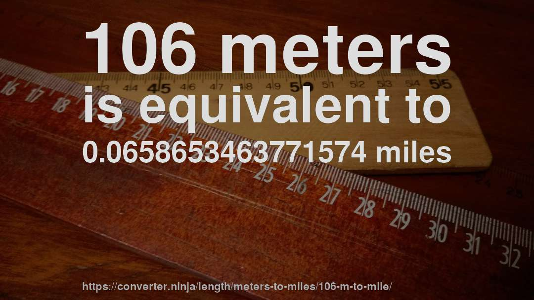 106 meters is equivalent to 0.0658653463771574 miles