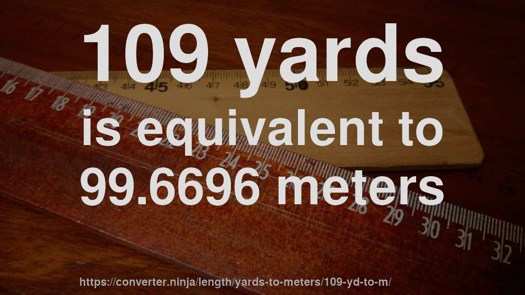 109 Yards Is Equivalent To 99 6696 Meters