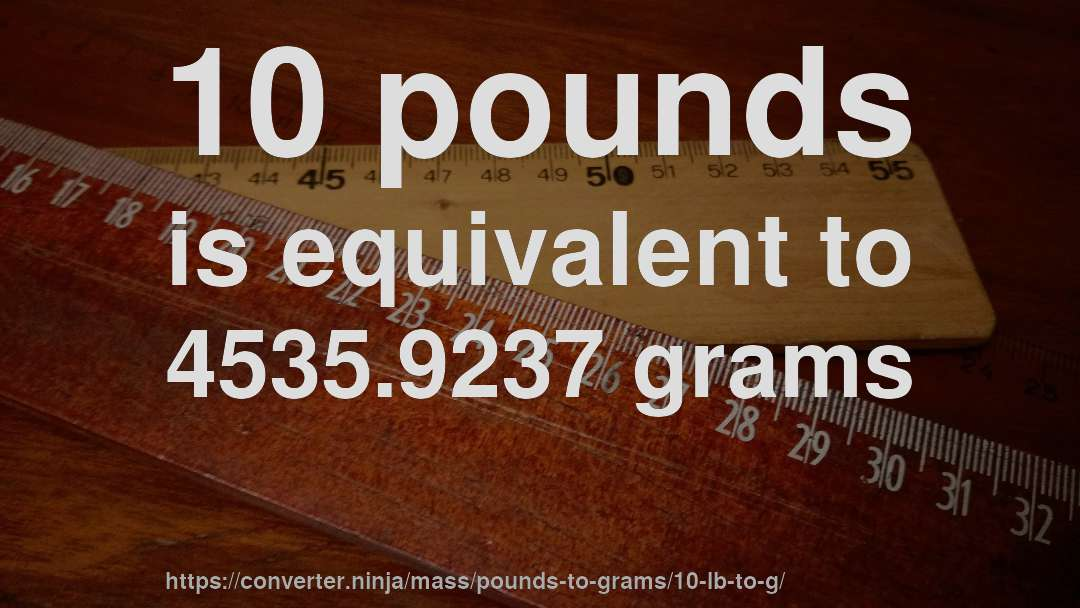 10 Pounds Is Equivalent To 4535 9237 Grams