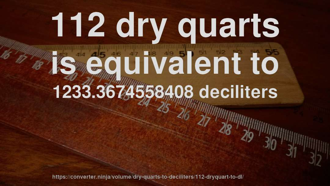112 dry quarts is equivalent to 1233.3674558408 deciliters