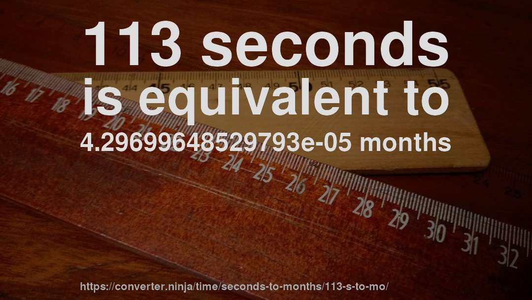 113 seconds is equivalent to 4.29699648529793e-05 months