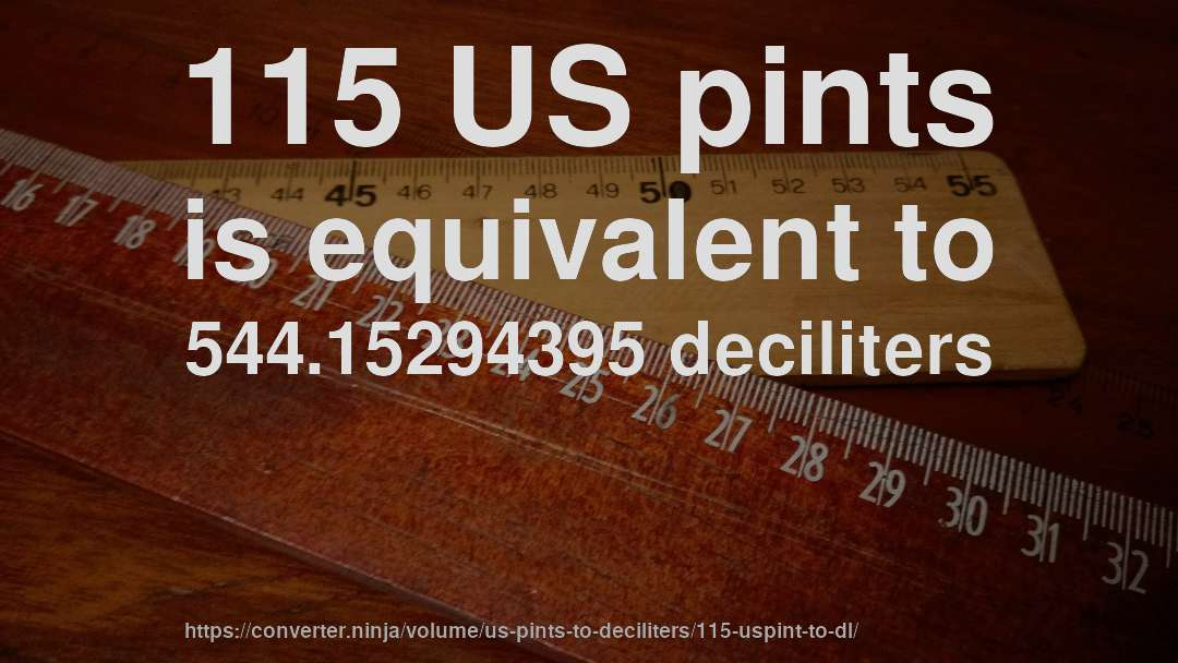 115 US pints is equivalent to 544.15294395 deciliters