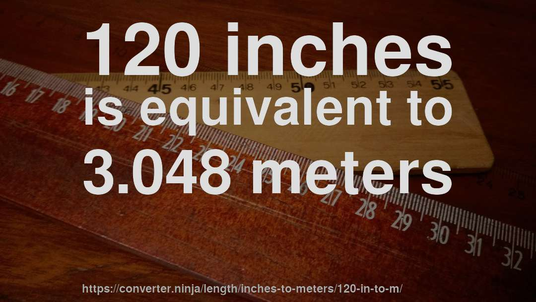 120 Inches Is Equivalent To 3 048 Meters