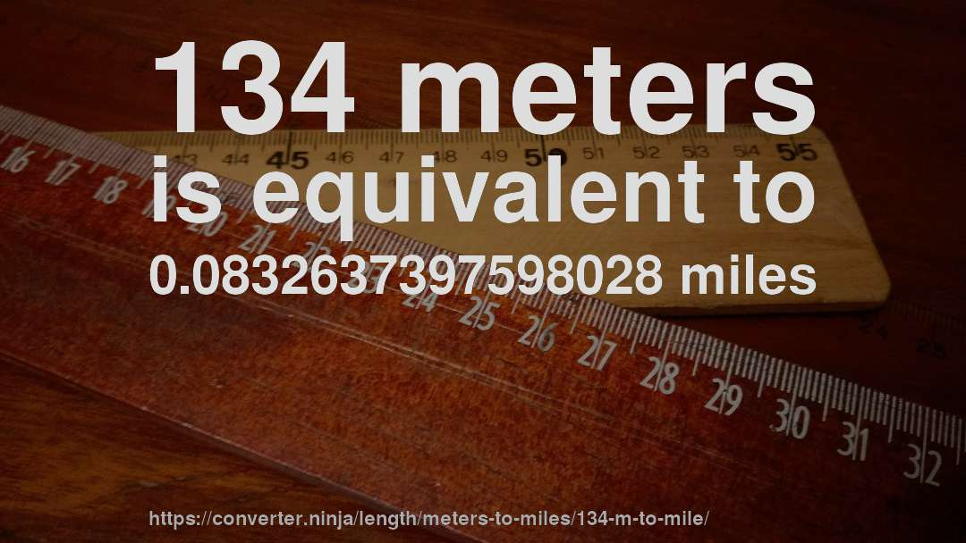134 meters is equivalent to 0.0832637397598028 miles