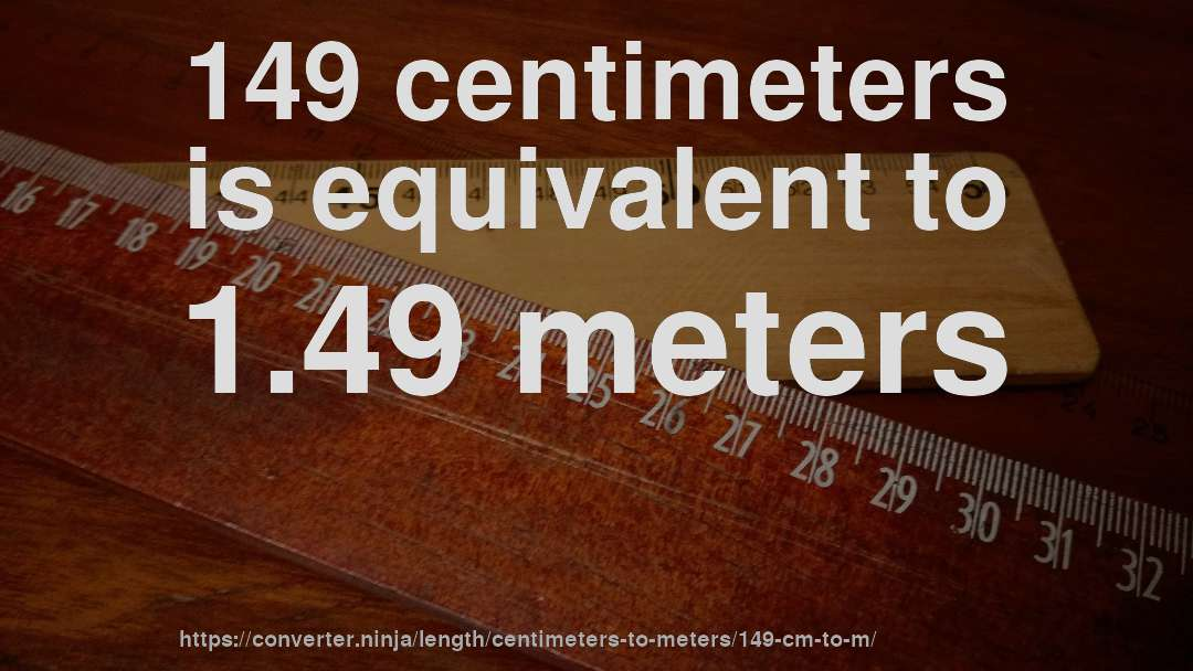 149 Centimeters Is Equivalent To 1 49 Meters