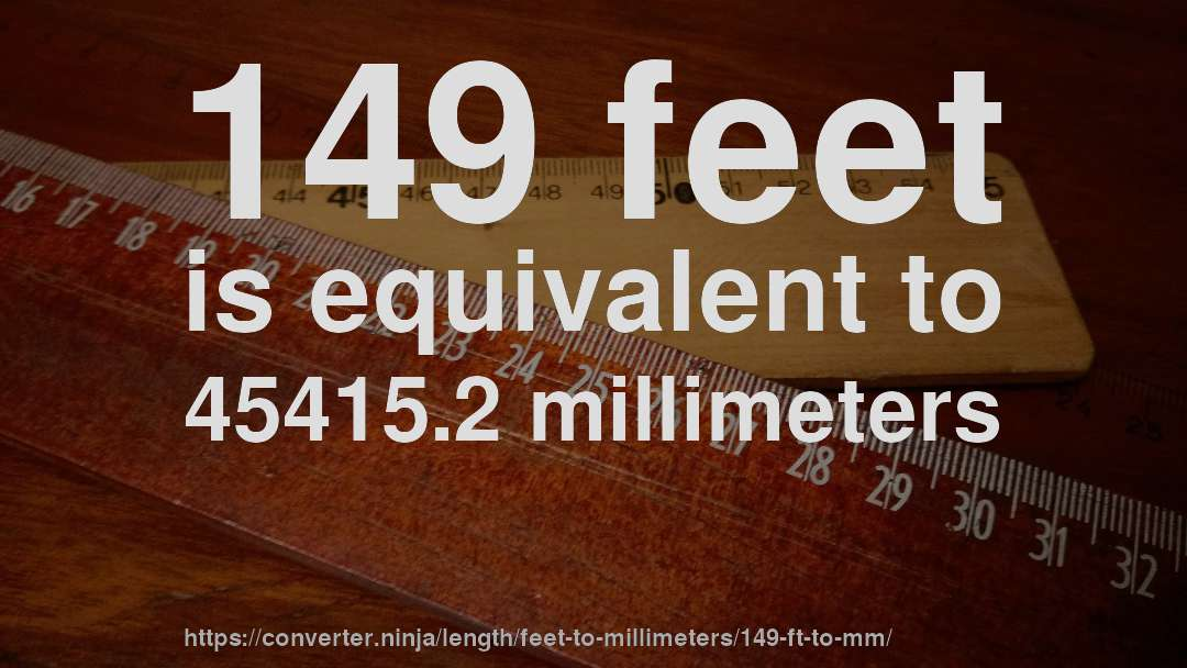 149 Feet Is Equivalent To 45415 2 Millimeters