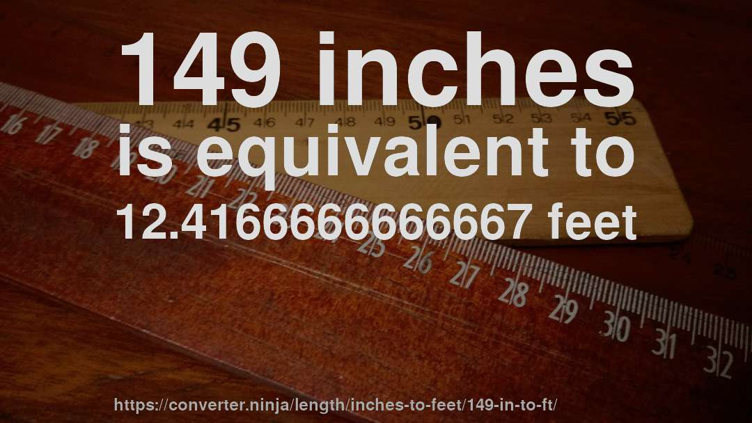 149 Inches Is Equivalent To 12 4166666666667 Feet