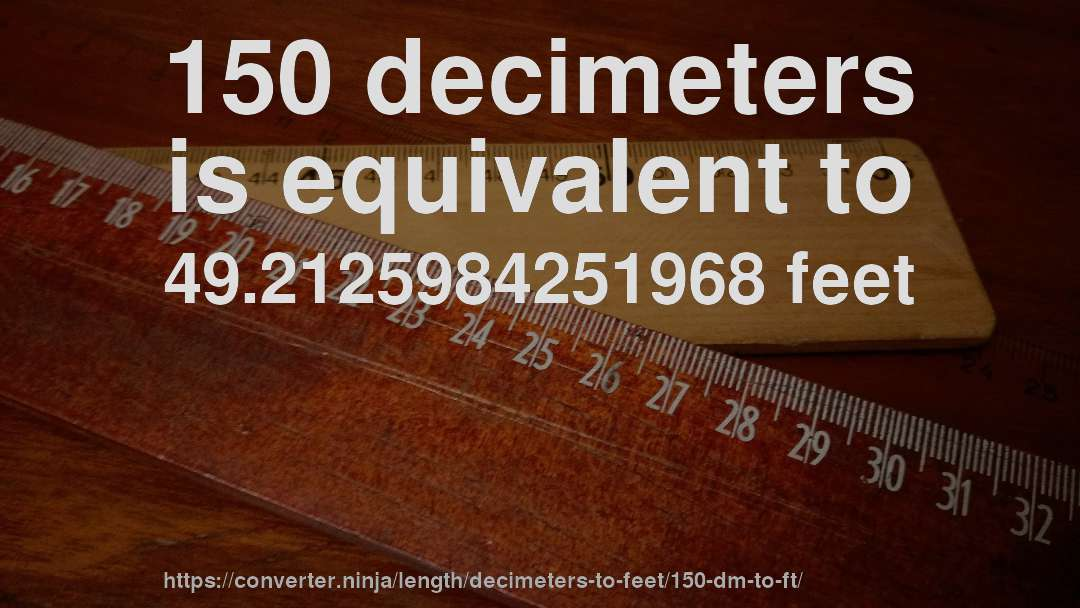 150 Decimeters Is Equivalent To 49 2125984251968 Feet