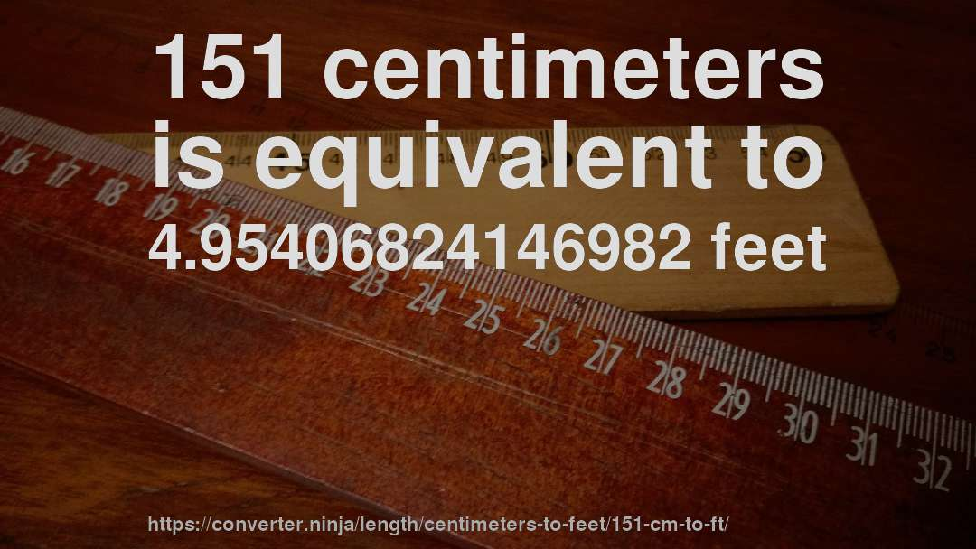 151 Centimeters Is Equivalent To 4 95406824146982 Feet