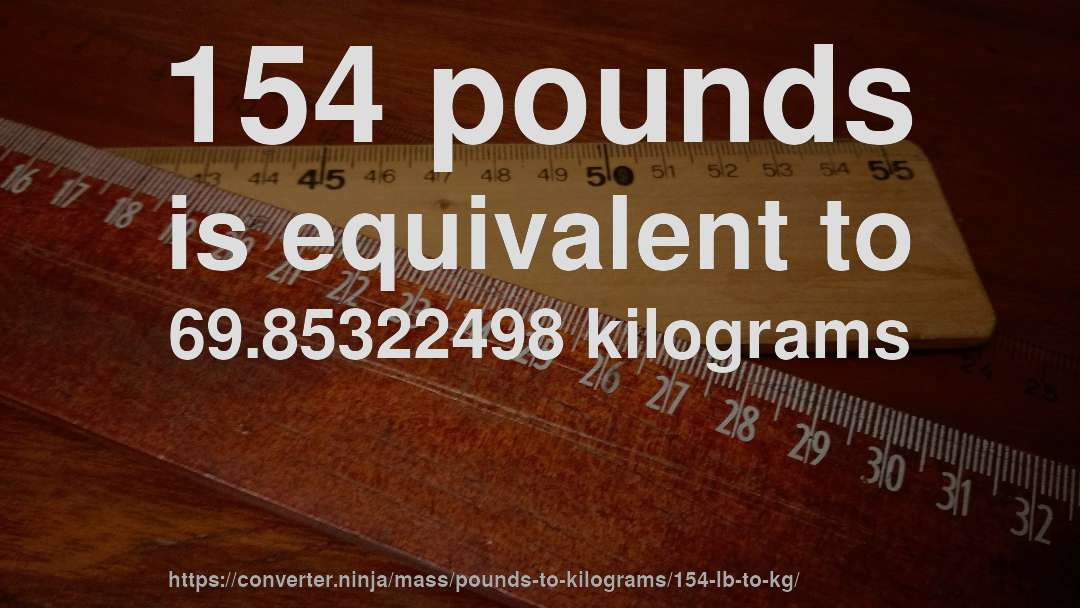 154 Pounds Is Equivalent To 6985322498 Kilograms