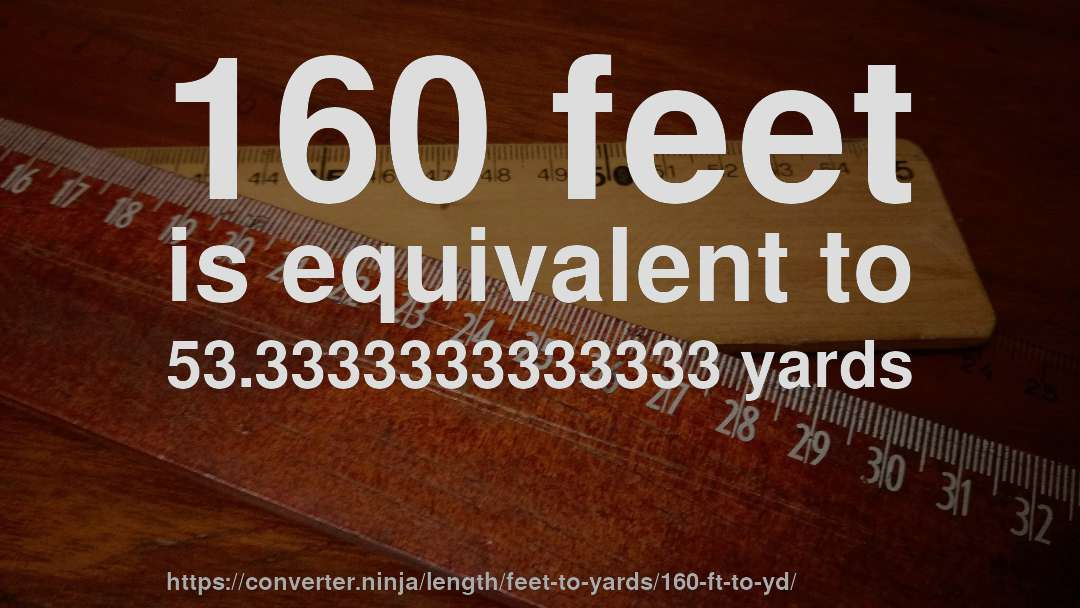 160 Feet Is Equivalent To 53 3333333333333 Yards