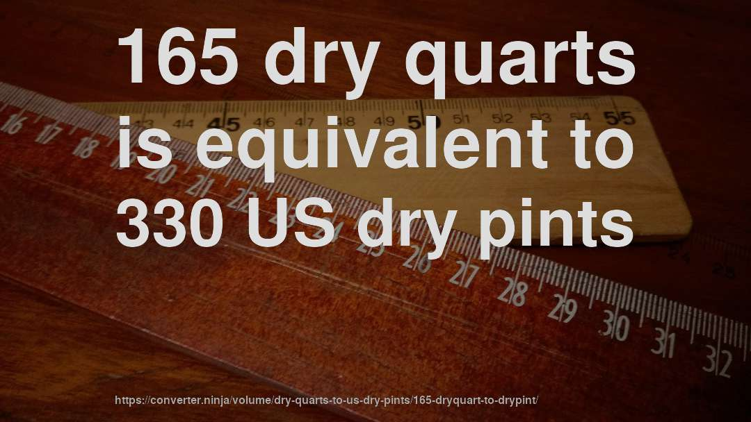 165 dry quarts is equivalent to 330 US dry pints
