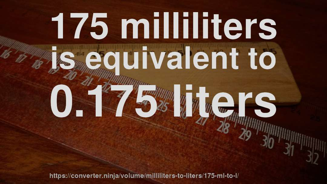 175 milliliters is equivalent to 0.175 liters