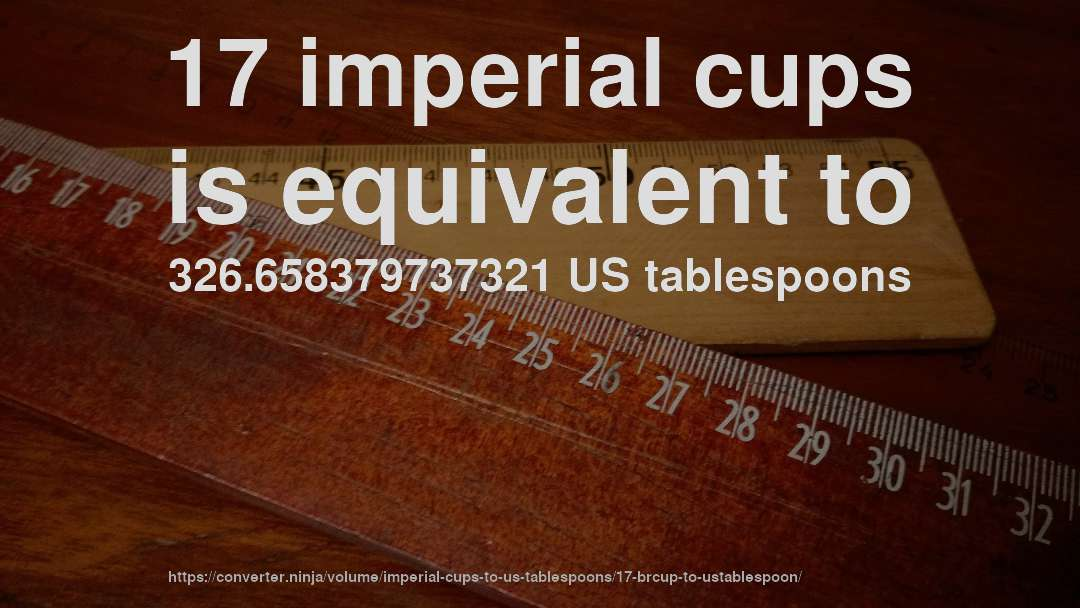 17 imperial cups is equivalent to 326.658379737321 US tablespoons