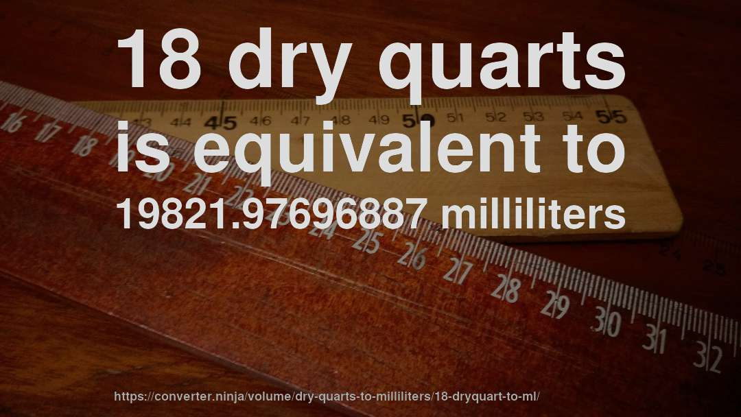 18 dry quarts is equivalent to 19821.97696887 milliliters