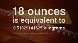 18 Oz To Kg How Much Is Ounces In
