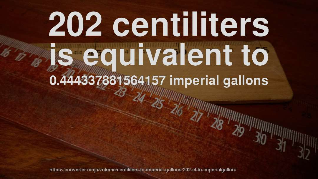202 centiliters is equivalent to 0.444337881564157 imperial gallons
