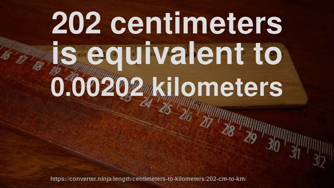 202 centimeters is equivalent to 0.00202 kilometers