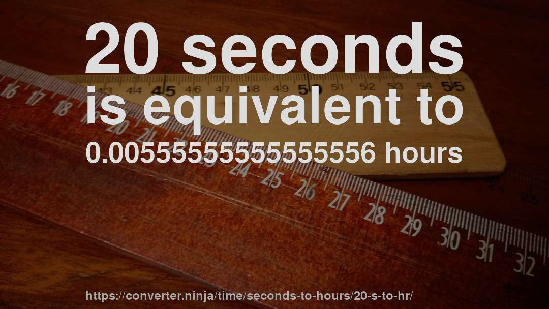 20 Seconds Is Equivalent To 0 00555555555555556 Hours