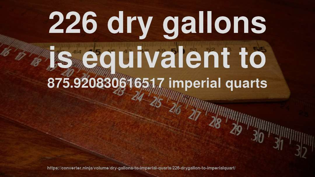 226 dry gallons is equivalent to 875.920830616517 imperial quarts