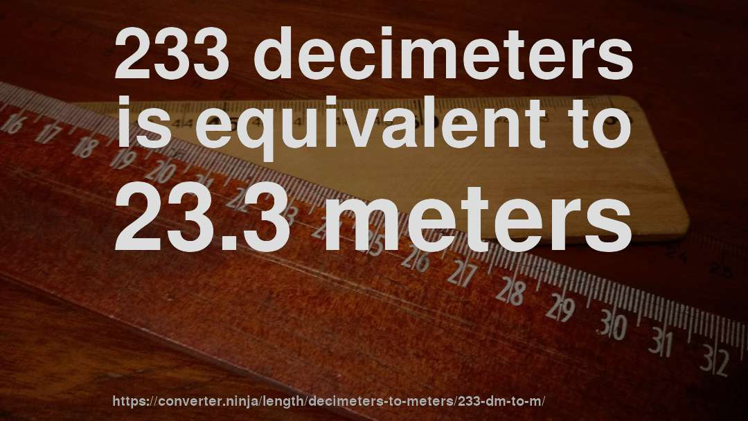 233 decimeters is equivalent to 23.3 meters
