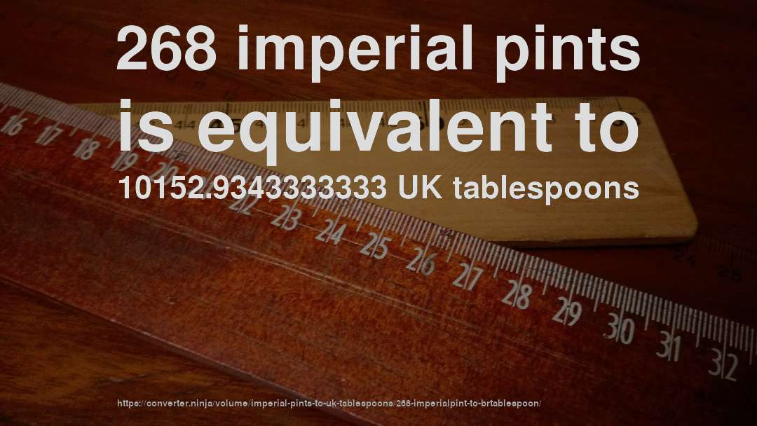 268 imperial pints is equivalent to 10152.9343333333 UK tablespoons