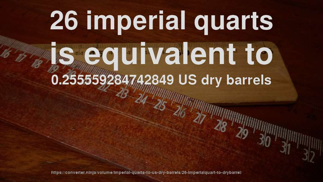 26 imperial quarts is equivalent to 0.255559284742849 US dry barrels
