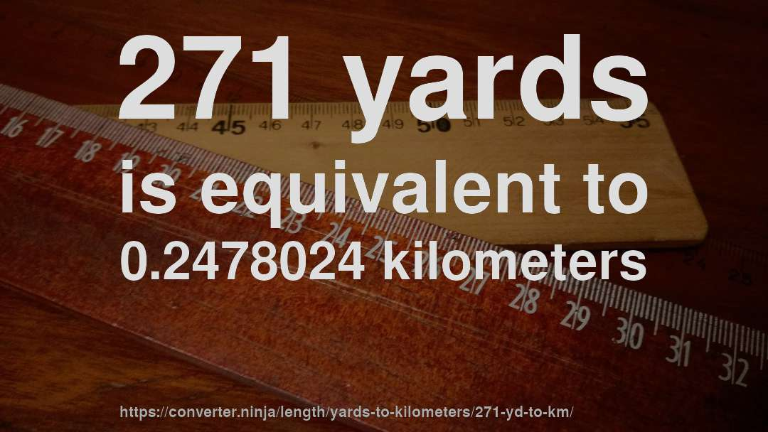 271 yards is equivalent to 0.2478024 kilometers