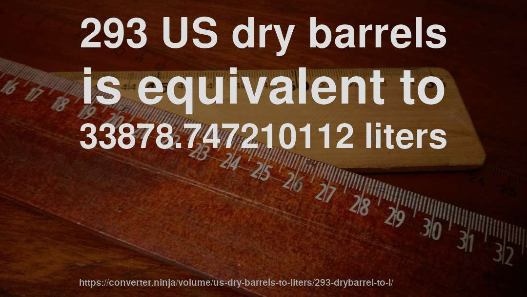 293 US dry barrels is equivalent to 33878.747210112 liters