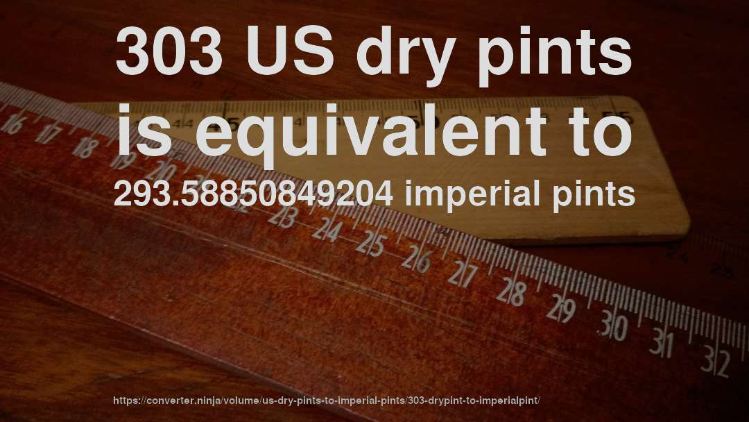 303 US dry pints is equivalent to 293.58850849204 imperial pints