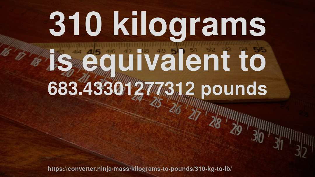 310 Kilograms Is Equivalent To 683 43301277312 Pounds