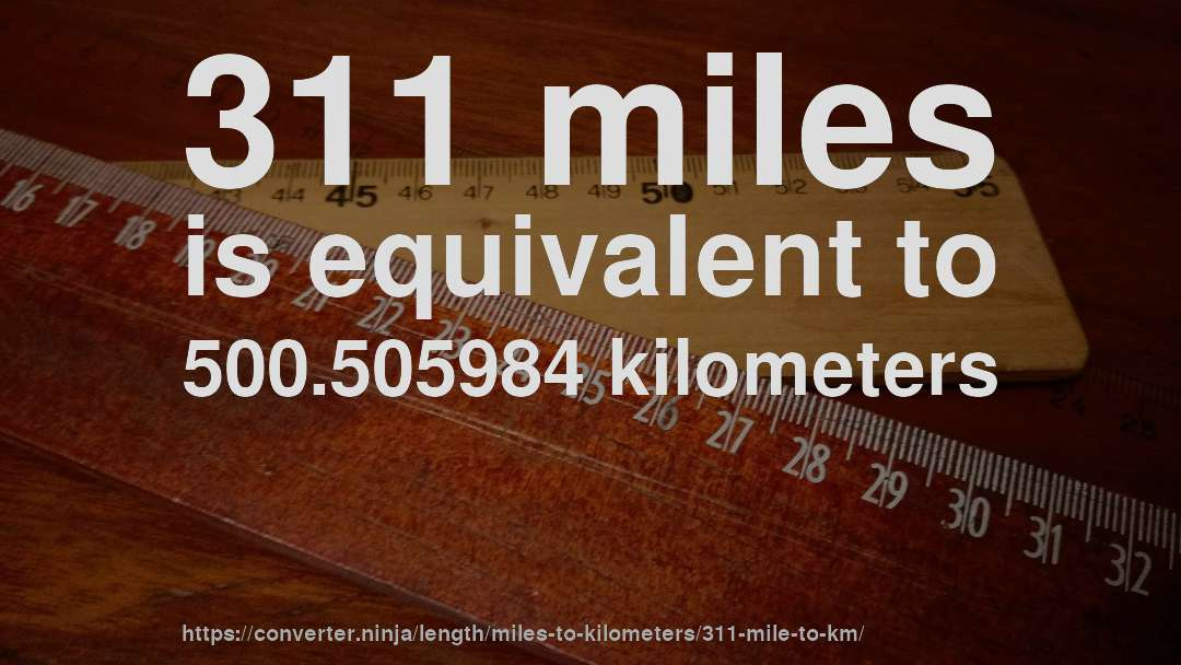311 Miles Is Equivalent To 500 505984 Kilometers