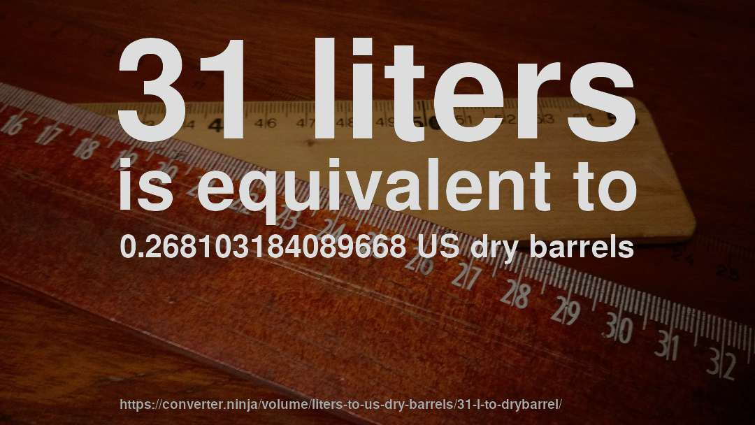 31 liters is equivalent to 0.268103184089668 US dry barrels