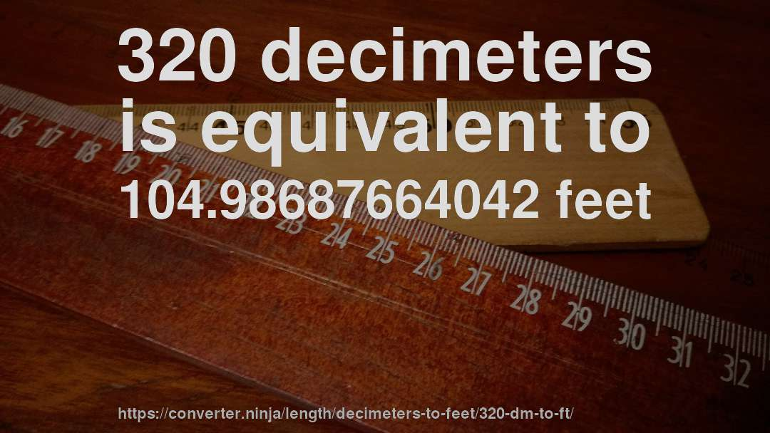 320 decimeters is equivalent to 104.98687664042 feet