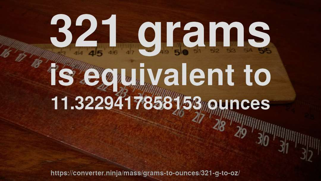 321 grams is equivalent to 11.3229417858153 ounces