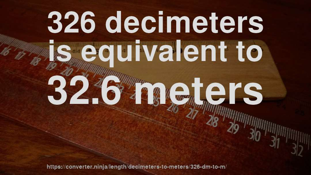 326 decimeters is equivalent to 32.6 meters