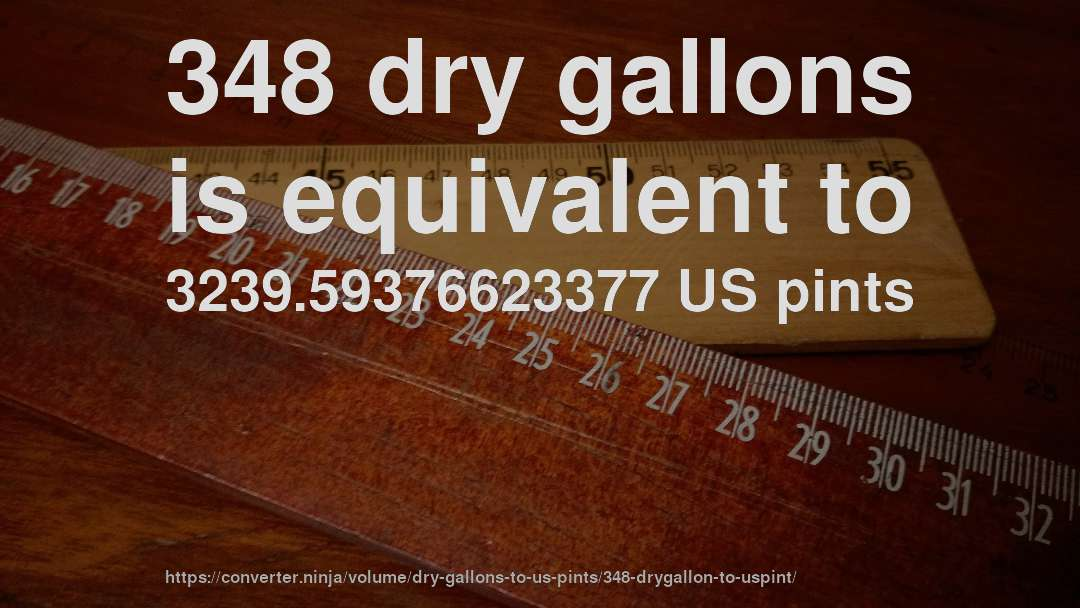 348 dry gallons is equivalent to 3239.59376623377 US pints