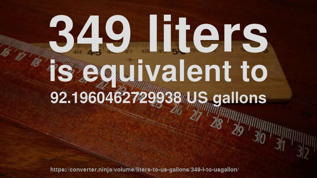 349 liters is equivalent to 92.1960462729938 US gallons