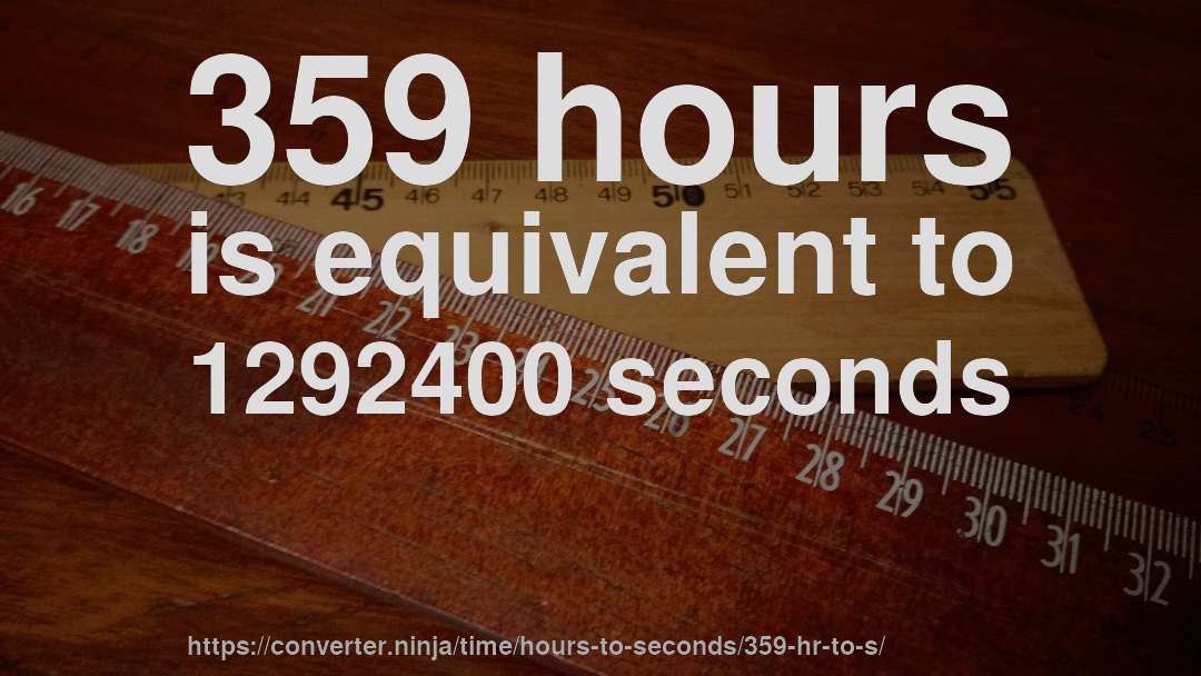 359 hours is equivalent to 1292400 seconds