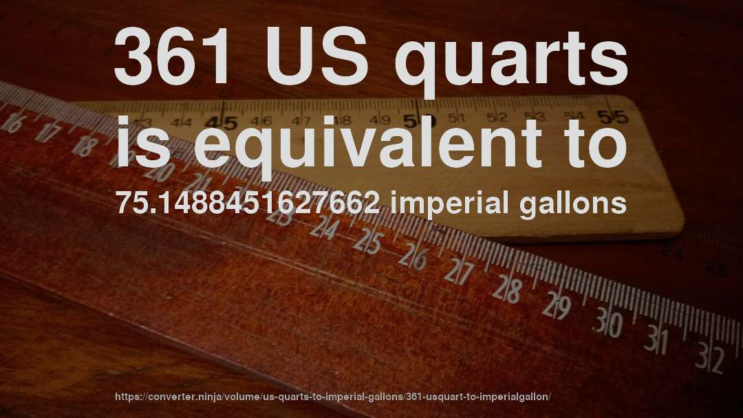 361 US quarts is equivalent to 75.1488451627662 imperial gallons