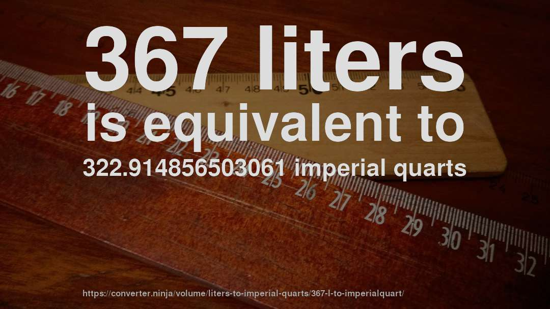 367 liters is equivalent to 322.914856503061 imperial quarts