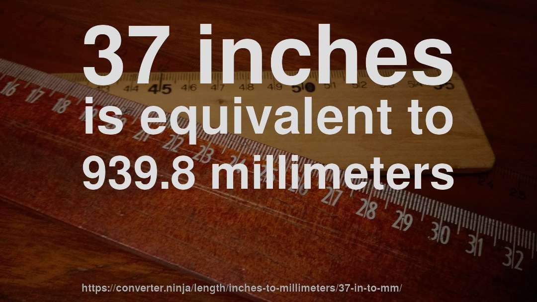 37 Inches Is Equivalent To 939 8 Millimeters